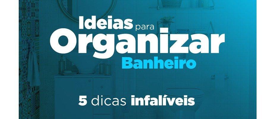 Ideias para organizar banheiro: 5 dicas infalíveis