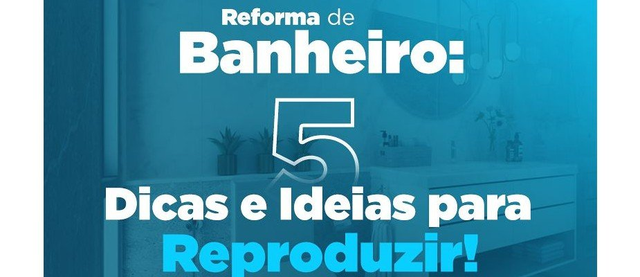 Reforma de banheiro: 5 dicas essenciais!